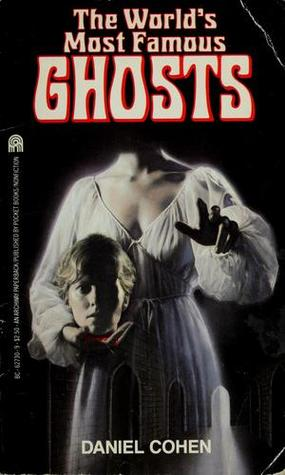 The World's Most Famous Ghosts by Daniel   Cohen