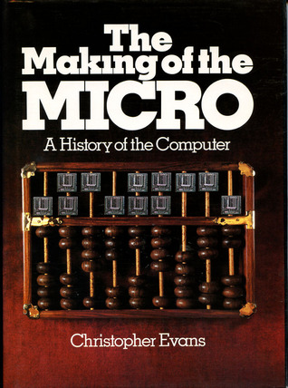 The Making of the Micro by Christopher Riche Evans