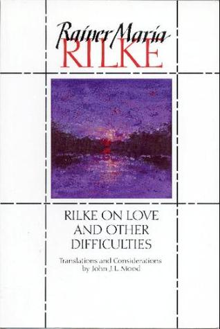 Rilke on Love and Other Difficulties: Translations and Considerations, Rainer Maria Rilke