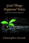 Good Things Happened Today by Christopher Atwood