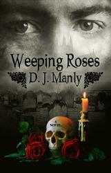 Weeping Roses by D.J. Manly