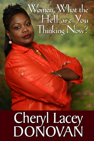 Women What the Hell are You Thinking Now? by Cheryl Lacey Donovan