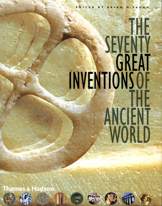 The Seventy Great Inventions of the Ancient World by Brian M. Fagan