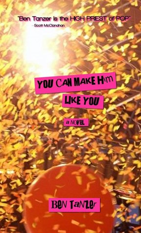 You Can Make Him Like You by Ben Tanzer