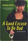 A Good Excuse to Be Bad by Miranda Parker