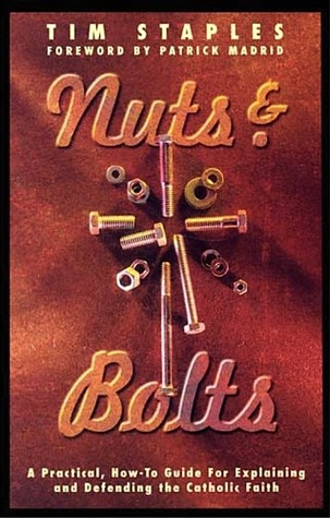 Nuts & Bolts: A Practical, How-To Guide for Explaining and Defending the Catholic Faith