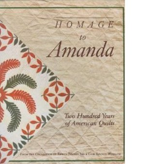 Homage to Amanda: Two Hundred Years of American Quilts from the Collection of Edwin Binney, 3rd & Gail Binney-Winslow