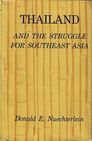 Thailand and the Struggle for Southeast Asia by Donald E. Nuechterlein
