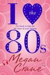 I Love the 80s by Megan Crane