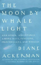 The Moon by Whale Light and Other Adventures Among Bats, Peng... by Diane Ackerman