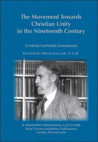 The Movement Towards Christian Unity in the Nineteenth Century by Christopher Henry Dawson