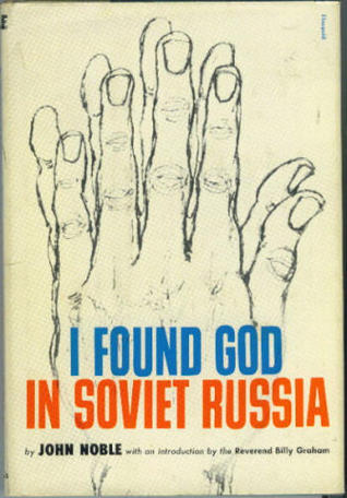 I Found God In Soviet Russia by John H.  Noble