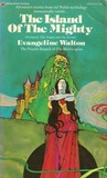 The Island of the Mighty (Mabinogion Tetralogy #4)