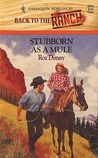 Stubborn as a Mule by Roz Denny Fox
