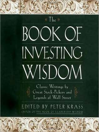 Book of Investing Wisdom: Classic Writings by Great Stock-Pickers and Legends of Wall Street: Classic Writings by Great Stock-Pickers and Legends of Wall Street