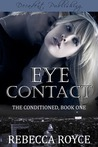 Eye Contact (The Conditioned #1)