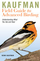 Kaufman Field Guide to Advanced Birding: Understanding What You See and Hear