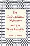 The École Normale Superieure and the Third Republic