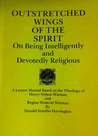 Outstretched Wings of the Spirit: On Being Intelligently and Devotedly Religious