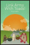 Link Arms with Toads! by Rhys Hughes