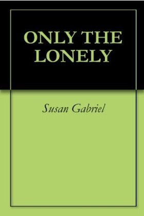 Only The Lonely by Susan Gabriel