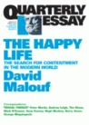 The Happy Life: The Search for Contentment in the Modern World (Quarterly Essay #41)