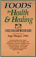 Foods for Health and Healing: Remedies and Recipes: Based on the Teachings of Yogi Bhajan