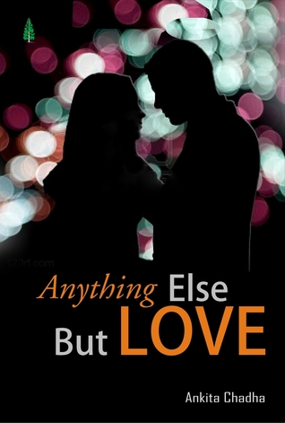 Anything Else But Love by Ankita Chadha