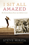 I Sit All Amazed: The Extraordinary Power of a Mother's Love