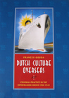 Dutch Culture Overseas: Colonial Practice in the Netherlands Indies, 1900-1942