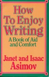 How to Enjoy Writing: A Book of Aid and Comfort