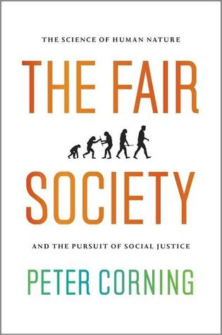 The Fair Society by Peter A. Corning