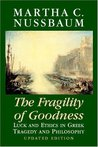 The Fragility of Goodness: Luck and Ethics in Greek Tragedy and Philosophy