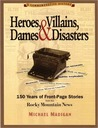Heroes, Villains, Dames & Disasters / 150 Years of Front-Page Stories from the Rocky Mountain News
