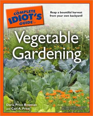 The Complete Idiot's Guide to Vegetable Gardening