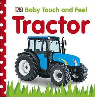 Baby Touch and Feel Tractor by Dawn Sirett