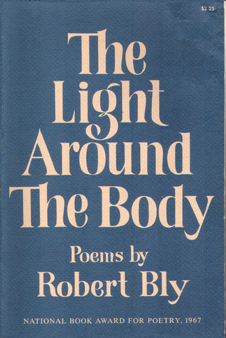 The Light Around The Body by Robert Bly