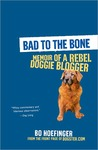 Bad to the Bone: Memoirs Of A Doggie Blogger