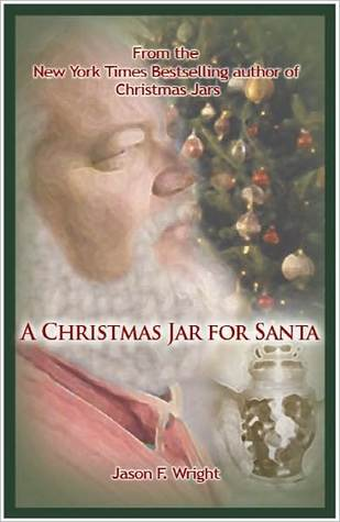 A Christmas Jar for Santa - A Christmas Jars Story by Jason F. Wright