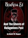 Headless Ed And The Ghosts Of Halloweens Past