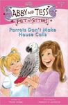 Parrots Don't Make House Calls (Abby and Tess, Pet-Sitters, #7)