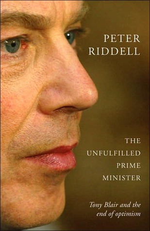 The Unfulfilled Prime Minister: Tony Blair's Quest for a Legacy