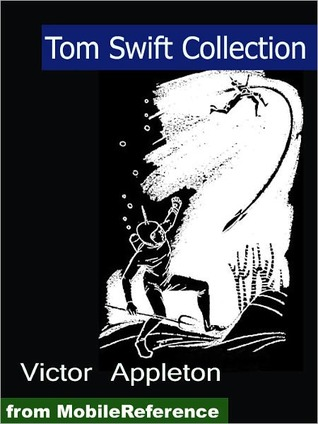 Tom Swift Collection: Tom Swift and His Giant Telescope, Tom Swift and His Airship, Tom Swift and His Photo Telephone, Tom Swift and His Giant Cannon and more