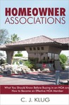 Homeowner Associations: What You Should Know Before Buying in an Hoa and How to Become an Effective Hoa Member