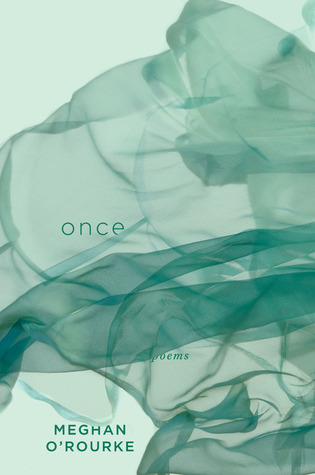 Once by Meghan O'Rourke