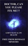 Doctor, can you please fix me?? God's manual on health.