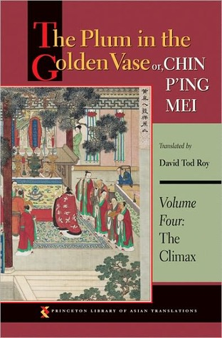 The Plum in the Golden Vase or, Chin P'ing Mei: Volume Four: The Climax (The Plum in the Golden Vase #4)