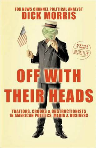 Off with Their Heads: Traitors, Crooks, and Obstructionists in American Politics, Media, and Business
