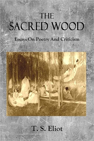 the sacred wood essays on poetry and criticism ↑ ts eliot, the sacred wood: essays on poetry and criticism (new york: methuen, 1980), p 51 all subsequent references will be made in the body of the text.