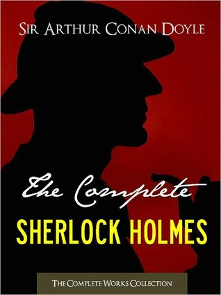 The Complete Sherlock Holmes and Tales of Terror and Mystery by Arthur Conan Doyle